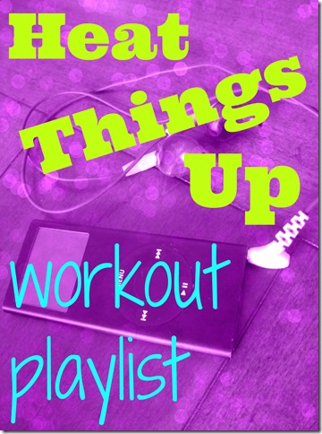 Heat Things Up Workout Playlist