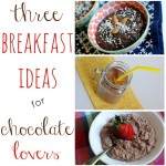 Three Breakfast Ideas for Chocolate Lovers