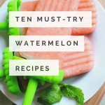 10 Watermelon Recipes To Try This Summer